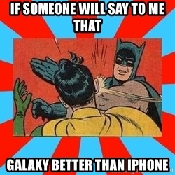 Batman Bitchslap - IF SOMEONE WILL SAY TO ME THAT GALAXY BETTER THAN IPHONE