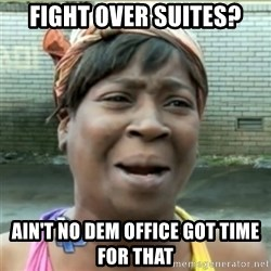 Ain't Nobody got time fo that - Fight Over Suites? Ain't no dem office got time for that