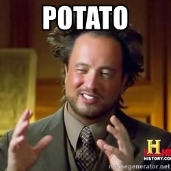 Ancient Aliens - Potato