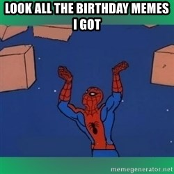 60's spiderman - LOOK ALL THE BIRTHDAY MEMES I GOT