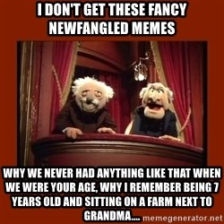 Muppet Critics - i don't get these fancy newfangled memes why we never had anything like that when we were your age, why I remember being 7 years old and sitting on a farm next to grandma....