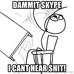 Desk Flip Rage Guy - Dammit Skype I cant hear shit!