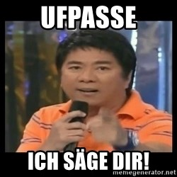 You don't do that to me meme - UFPASSE ICH SÄGE DIR!