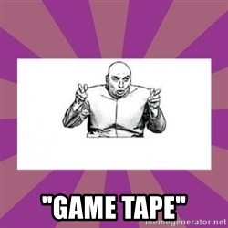 "'dr. evil' air quote -  ""game tape"""