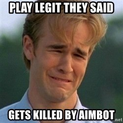 90s Problems - play legit they said gets killed by aimbot