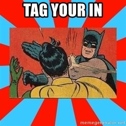 Batman Bitchslap - TAG YOUR IN