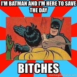 Batman Bitchslap - I'M BATMAN AND I'M HERE TO SAVE THE DAY BITCHES