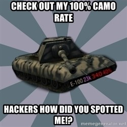 TERRIBLE E-100 DRIVER - check out my 100% Camo rate hackers how did you spotted me!?