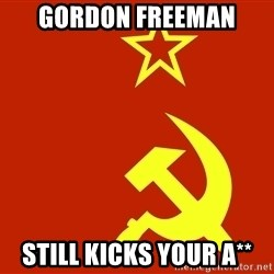 In Soviet Russia - gordon freeman still kicks your a**