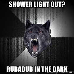 Insanity Wolf - Shower light out? RUBadub in the dark