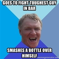 YAAZZ - goes to fight toughest guy in bar Smashes a bottle over himself