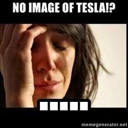 First World Problems - No image of tesla!? .....