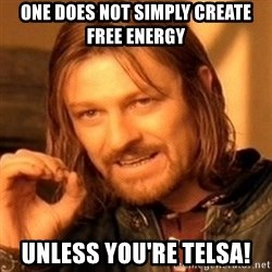 One Does Not Simply - one does not simply create free energy unless you're telsa!