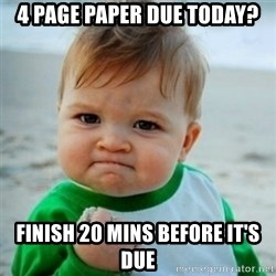 baby - 4 Page Paper due today? Finish 20 mins before it's due