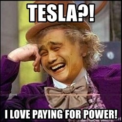 yaowonkaxd - tesla?! i love paying for power!