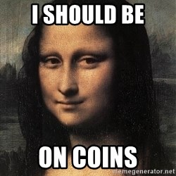 the mona lisa  - i should be on coins