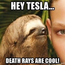 Whispering sloth - Hey tesla... death rays are cool!