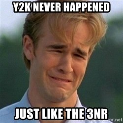 90s Problems - Y2K Never Happened Just like the 3NR