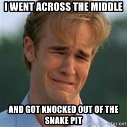 90s Problems - I WENT ACROSS THE MIDDLE AND GOT KNOCKED OUT OF THE SNAKE PIT