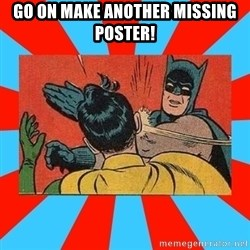Batman Bitchslap - GO ON MAKE ANOTHER MISSING POSTER!