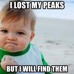 fist pump baby - I lost my peaks But I will find them