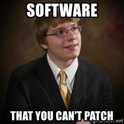 flyinchipmunk5 - software that you can't patch