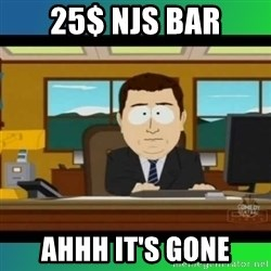 AH ITS GONE - 25$ njs bar ahhh it's gone