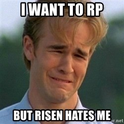 90s Problems - i want to rp but risen hates me