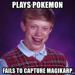 Bad Luck Brian - Plays pokemon fails to capture magikarp