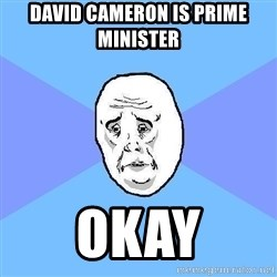 Okay Guy - David cameron is prime minister okay