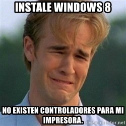 90s Problems - Instale Windows 8 No existen controladores para mi impresora.