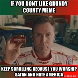 Ricky Bobby Big Red - if you dont like grundy county meme keep scrolling because you worship satan and hate america