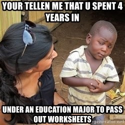 Skeptical African Child - your tellen me that u spent 4 years in  under an education major to pass out worksheets