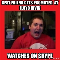 Disgruntled Joseph - best friend gets promoted  at lloyd irvin watches on skype