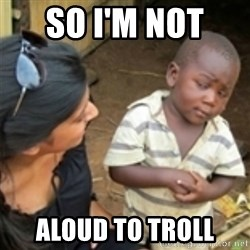 Skeptical african kid  - SO I'M NOT  ALOUD TO TROLL