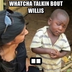 Skeptical african kid  - whatcha talkin bout willis ..