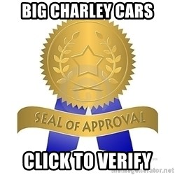 official seal of approval - Big Charley Cars Click to Verify
