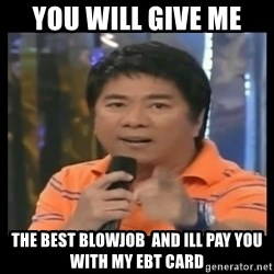 You don't do that to me meme - YOU WILL GIVE ME  THE BEST BLOWJOB  AND ILL PAY YOU WITH MY EBT CARD