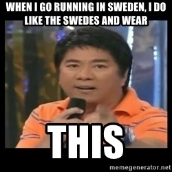 You don't do that to me meme - When i go running in sweden, I do like the swedes and wear This