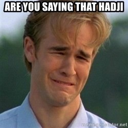 90s Problems - ARE YOU SAYING THAT HADJI