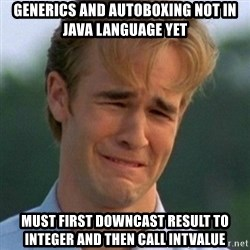 90s Problems - generics and autoboxing not in java language yet must first downcast result to integer and then call intvalue
