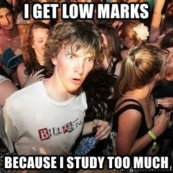 Sudden Realization Ralph - i get low marks because i study too much