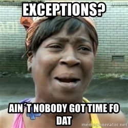 Ain't Nobody got time fo that - Exceptions? Ain´t nobody got time fo dat