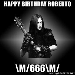 Black Metal - HAPPY BIRTHDAY ROBERTO \m/666\m/