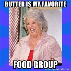 Paula Deen - Butter is my Favorite Food Group