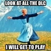 Look at all these - look at all the dlc i will get to play