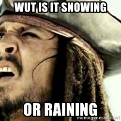 Confused Jack Sparrow - WUT IS IT SNOWING OR RAINING