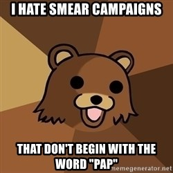 """Pedobear - i hate smear campaigns that don't begin with the word """"Pap"""""""