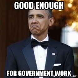 Not Bad Obama - good enough for government work