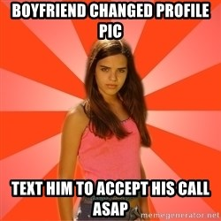 Jealous Girl - boyfriend changed profile pic text him to accept his call asap